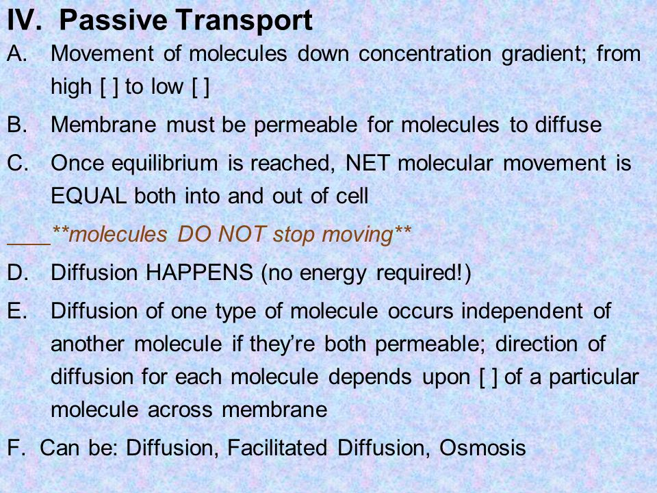 IV. Passive Transport Movement of molecules down concentration gradient; from high [ ] to low [ ]